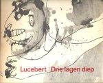 Lucebert - Drie lagen diep / tekeningen en gedichten