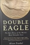 Frankel, Alison. - Double Eagle - The Epic Story of the World's Valuable Coin.