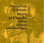 Paap, Wouter - Literair leven in Utrecht tussen beide wereldoorlog (o.a. W.G. van de Hulst)