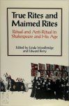 Linda Woodbridge, Edward I. Berry - True rites and maimed rites Ritual and Anti-Ritual in Shakespeare and His Age