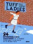 Lukat, Till - Tuff Ladies - 24 opmerkelijke vrouwen - Van de Siamese Spider Girls tot een meisje dat de Taliban tartte