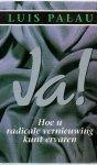 Palau, L. - Ja! / druk 1 / hoe u radicale vernieuwing kunt ervaren
