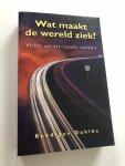 Dahlke, R. - Wat maakt de wereld ziek ? / werken aan een zinvolle toekomst
