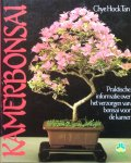Tan, Chye Hock - Kamerbonsai; praktische informatie over het verzorgen van bonsai voor de kamer