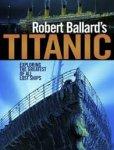 Robert D. Ballard, Rick Archbold, Ken Marschall - Robert Ballard's Titanic Exploring the Greatest of All Lost Ships