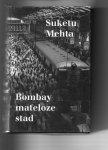 Mehta, S. - Bombay mateloze stad