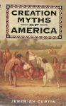 Curtin, Jeremiah - Creation Myths of America