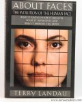 LANDAU, Terry. - About faces. The evolution of the human face. What it reveals. How it deceives. What it represents and why it mirrors the mins.