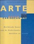 Martis, Adi, en Jennifer Smit - Arte: Dutch Caribbean Art / Beeldende kunst van de Nederlandse Antillen en Aruba.