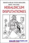 VAN DE CRUYS, Marcus ( ed. ); - HERALDICUM DISPUTATIONES JUBILEUMUITGAVE 2005,