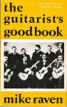 Raven, Mike - The Guitarist's Good Book. Folk songs, community songs, hymns and carols from Britain, Europe and America arranged for solo classical guitar, and voice with guitar accompaniment