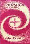 Floride, Athys - Das Erwachen an der Welt: Luzifer - Ahriman - die Christus-wesenheit - ihre Wirkung auf die zwolf Sinne der Menschen