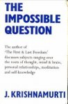 KRISHNAMURTI, J - The impossible question