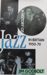 Godbolt, Jim. - A History of jazz in Britain 1950 - 70.