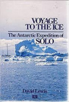 Lewis, David - Voyage to the ice - The Antarctic Expedition of SOLO