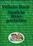 Busch, Wilhelm - SÄMTLICHE BILDERGESCHICHTEN - Mit 3380 Zeichnungen. Herausgegeben von Rolf Hochhuth