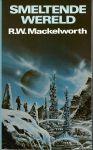 Mackelworth, R. W. - SMELTENDE WERELD - SF ROMAN
