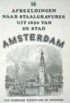 naar beroemde tekenaars en graveurs - 16 afbeeldingen naar staalgravures uit 1850 van de stad Amsterdam