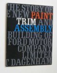 Paint - Paint, trim and assembly : the story of Ford's new paint, trim and assembly building.
