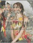 Teunissen, Jose e.a. - Global Fashion / Local Tradition Nederlandse editie / over globalisering van mode