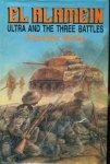 MCKEE, Alexander - El Alamein; Ultra and the three battles