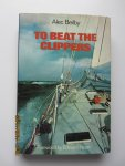 Beilby, Alec - To  Beat  the  Clippers.  At the end of August 1975, four modern ocean racing yachts set out on the most demanding race ever held.