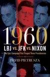Pietrusza, David - 1960 / LBJ vs. JFK vs. Nixon. The Epic Campaign That Forged Three Presidencies.