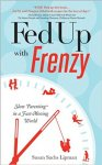 Lipman, Susan Sachs - Fed Up with Frenzy / Slow Parenting in a Fast-Moving World