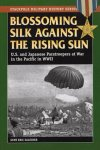 GE Salecker - Blossoming Silk Against the Rising Sun U.S. and Japanese Paratroopers at War in the Pacific in WWII