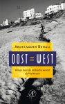 Abdelkader Benali - Oost = West reizen door de Arabische wereld en het Westen