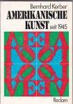 Kerber, Bernhard - Amerikanische Kunst seit 1945   Ihre theoretischen Grundlagen