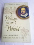 Greenblatt, Stephen - William en de wereld / hoe Shakespeare SHAKESPEARE werd