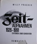 Pragher, Willy - Zeit-Aufnahmen 1926-1991. Stationen einer Generation.
