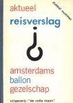 Amsterdams Ballon Gezelschap - Ballon Courant 1e jaargang nr. 1 + Aktueel Reisverslag Dubbel Nummer + Spannend Reisverslag deel 3 + Op Weg Naar China  Deel 4 (Aktueel Reisverslag) + Reisverslag Deel 5,  softcovers, goede staat
