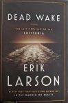 Larson, Erik - Dead Wake / The Last Crossing of the Lusitania