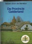 Hoek, K.A.van den/ Joh Groesbeek - Reizen door de Benelux: de provincie Gelderland