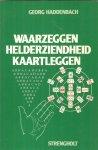 Haddenbach, Georg - Haddenbach: Waarzeggen  , helderziendheid, kaartleggen (met als hulpmiddelen hypnose, autosuggestie, meditatie, magnetisme, pendelen e.a. )