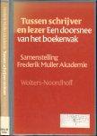 Muller, Frederik Akademie en Hans van Belkum  ..  Gertjan  Veldman - Tussen schrijver en lezer. Een doorsnee van het boekenvak.