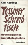 Kerényi, Karl - Tessiner Schreibtisch - Mythologisches Unmythologisches