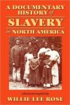 Rose, Willie Lee Nichols - A Documentary History of Slavery in North.