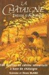 Blanc, Suzanne et Henri - La Chataigne, Tresor d'Automne (160 recettes de cuisine savoureuse a base de chataigne), 173 pag. paperback, goede staat (opdracht op schutblad geschreven)