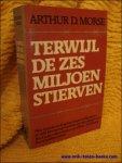 Morse, Arthur D. - Terwijl de zes miljoen stierven.