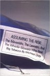 Orey, Michael - Assuming  the risk: The Mavericks, the Lawyers, and the Whistle-Blowers. Who Beat Big Tabacco