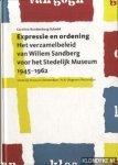 Roodenburg-Schadd, Caroline - Expressie en Ordening. Het verzamelbeleid van Willem Sandberg voor het Stedelijk Museum, 1945-1962