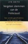Smith, Lyn - Vergeten stemmen van de Holocaust  -  Een unieke geschiedenis in de woorden van de mannen en vrouwen die het overleefden