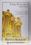 Bakker, Renco - Vier Psalmen voor orgel *nieuw* --- Carillon en Toccata psalm 29:1, Koraalbewerking psalm 80:5, Liedbewerking psalm 91:1, Koraalbewerking psalm 119:3