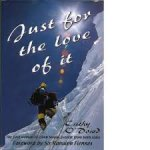O'Dowd, Cathy - Just for the love of it - the first woman to climb Mount Everest from both sides