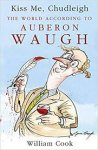 Cook, William - Kiss me, Chudleigh - The world according to Auberon Waugh