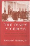 Richard G. Robbins - The Tsar's Viceroys: Russian Provincial Governors in the Last Years of the Empire