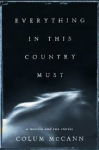 McCann, Colum - Everything in this country must  -  a novella and two stories